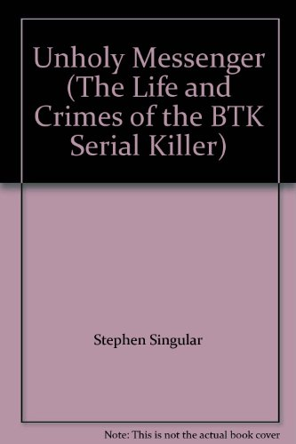 9780739477274: Unholy Messenger (The Life and Crimes of the BTK Serial Killer)