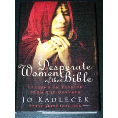 9780739481103: Desperate Women of the Bible: Lessons on Passion from the Gospels (Study Guide Included)