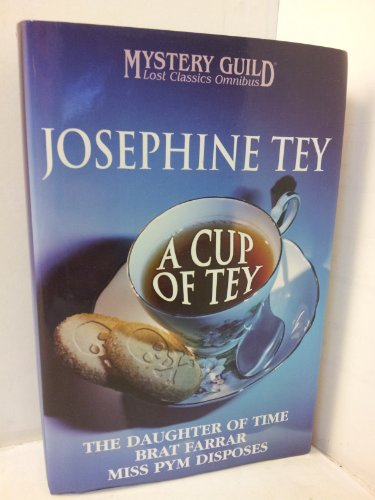 A CUP OF TEY, The Daughter of Time; Brat Farrar; Miss Pym Disposes: Josephine Tey
