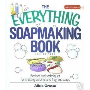 9780739481967: Everything Soapmaking Book : Recipes and Techniques for Creating Colorful and Fragrant Soaps