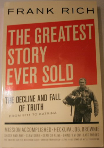 9780739482605: THE GREATEST STORY EVER SOLD THE DECLINE AND FALL OF THE TRUTH - FROM 9 / 11 TO KATRINA