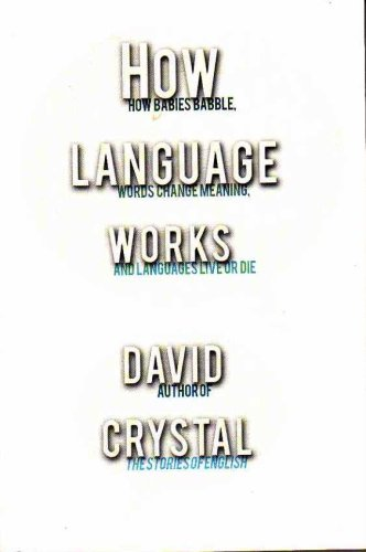 9780739482896: How Language Works: How Babies Babble, Words Change Meaning, and Languages Live