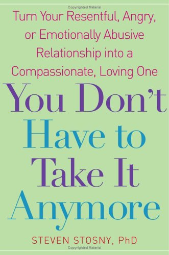 9780739483725: You Don't Have to Take it Anymore: Turn Your Resentful, Angry, or Emotionally Abusive Relationship into a Compassionate, Loving One