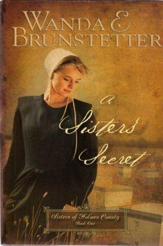A Sister's Secret (Sisters of Holmes County, Book 1) (0739484249) by Wanda E. Brunstetter