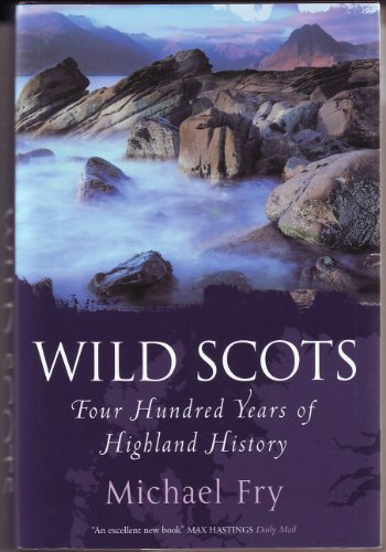 Wild Scots: Four Hundred Years of Highland History: Michael Fry