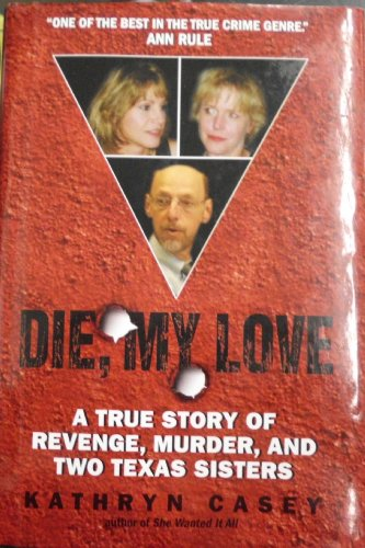 9780739484821: Die, My Love: A True Story of Revenge, Murder, and Two Texas Sisters