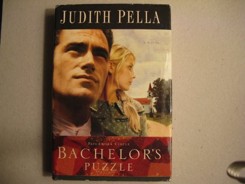 Bachelor's Puzzle (Patchwork Circle Series, Book 1): Judith Pella