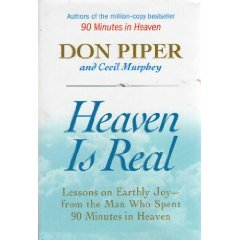Heaven Is Real, Lessons on Earthly Joy from the Man Who Spent 90 Minutes in Heaven (0739487094) by Don Piper; Cecil Murphey