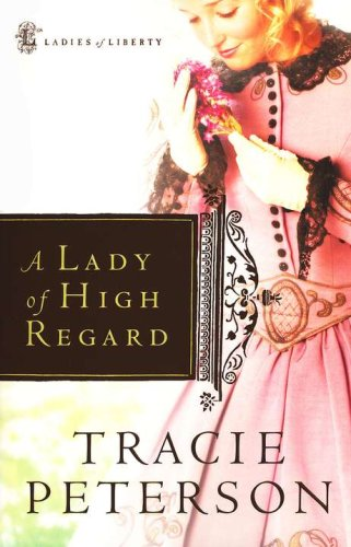 Lady Of High Regard - Ladies Of Liberty: Tracie Peterson