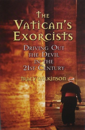 The Vatican's Exorcistis: Driving Out the Devil in the 21st Century: Wilkinson, Tracy