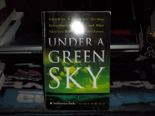 9780739490433: Under a Green Sky: Global Warming, The Mass Extinctions of the Past and What they Can Tell Us About Our Future