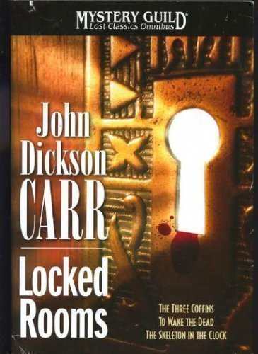 Locked Rooms: The Three Coffins; To Wake the Dead; The Skeleton in the Clock (Mystery Guild Lost Classics Omnibus) (9780739490891) by John Dickson Carr