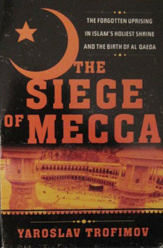 9780739493496: The Siege of Mecca: The Forgotten Uprising in Islam's Holiest Shrine