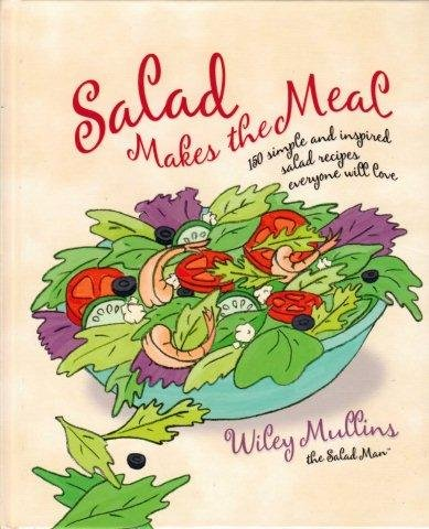 9780739495735: Salad Makes the Meal: 150 Simple and Inspired Salad Recipes Everyone Will Love