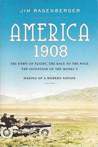 9780739496299: America, 1908: The Dawn of Flight, the Race to the Pole, the Invention of the Model T, and the Making of a Modern Nation