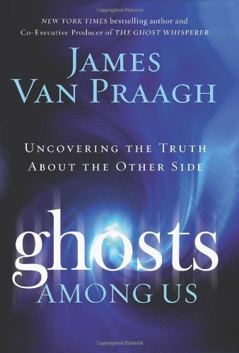 9780739496527: By James Van Praagh: Ghosts Among Us: Uncovering the Truth About the Other Side