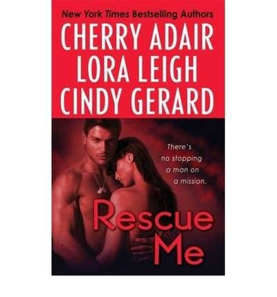 Rescue Me (0739497480) by Cherry Adair; Lora Leigh; Cindy Gerard