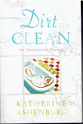 9780739498002: The Dirt on Clean: An Unsanitized History