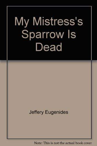 9780739498040: My Mistress's Sparrow Is Dead