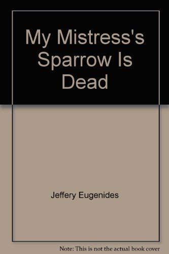9780739498040: My Mistress's Sparrow Is Dead