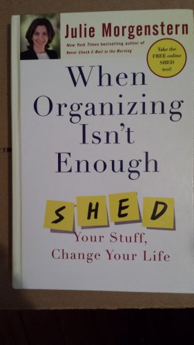 9780739498262: When Organizing Isn't Enough: Shed Your Stuff, Change Your Life