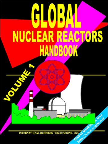9780739700488: Global Research Nuclear Reactors Handbook, Volume 1: (World Nuclear Industry Business Opportunities Library)