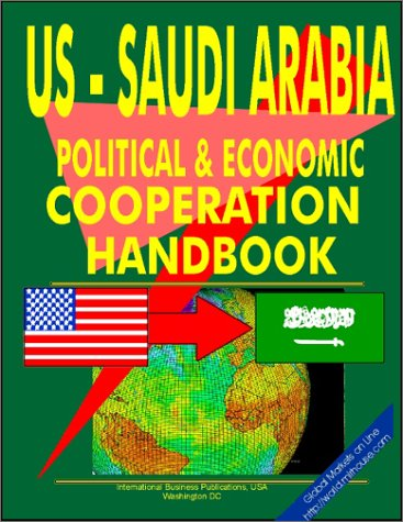 US - Saudi Arabia Economic and Political Cooperation Handbook (World Diplomat.