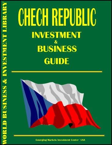 Czech Republic Investment & Business Guide International Business Publications, USA