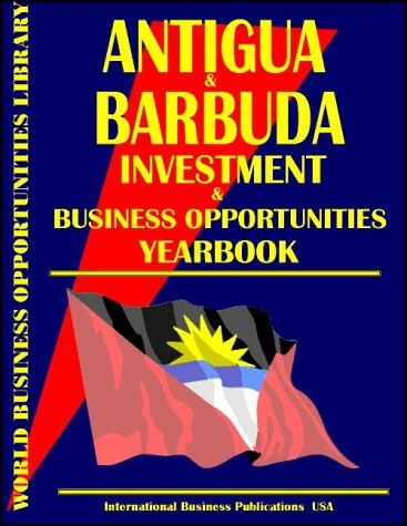 Antigua and Barbuda Business & Investment Opportunities Yearbook: Ibp Usa