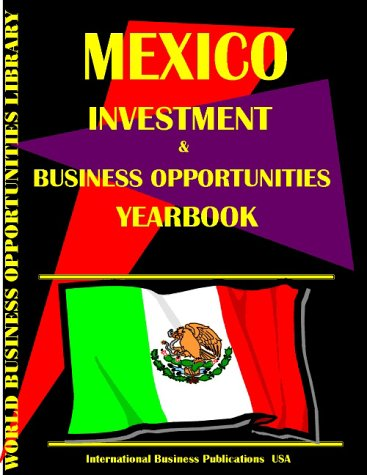 Mexico Business and Investment Opportunities Yearbook: Ibp Usa; USA International Business ...