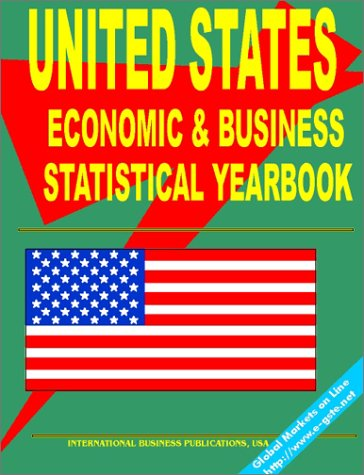 United States Economic and Business Statistics Yearbook: (World Economic and .