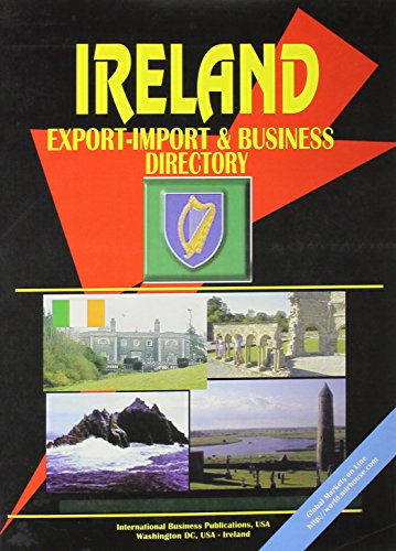 Ireland Export-import Trade And Business Directory: Ibp Usa