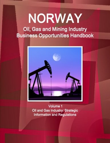 9780739732717: Norway Oil & Gas and Mining Industry Business Opportunities Handbook: (World Oil & Gas and Mining Industry Business Opportunities Library)