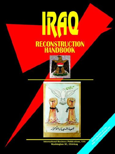 Iraq Reconstruction Handbook (World Business, Investment and Government Library): Usa, Ibp