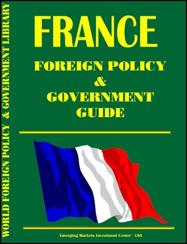 France Foreign Policy and Government Guide International Business Publications, USA