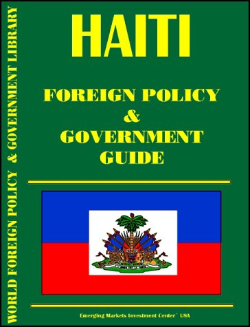 Haiti Foreign Policy and Government Guide International Business Publications, USA