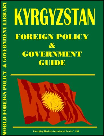 Kyrgyzstan Foreign Policy and Government Guide: USA International Business Publications