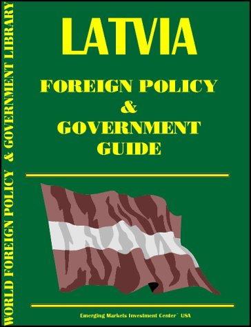 Latvia Foreign Policy and Government Guide International Business Publications, USA