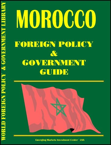 Morocco Foreign Policy and Government Guide International Business Publications, USA