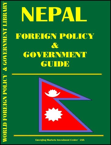 Nepal Foreign Policy and Government Guide: Ibp Usa, USA