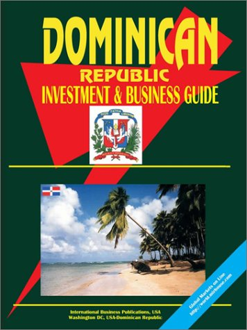 Dominican Republic Investment and Business Guide: Ibp Usa