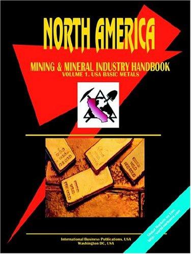 North America Mining And Mineral Industry Handbook: Usa - Basic Metals: Ibp Usa