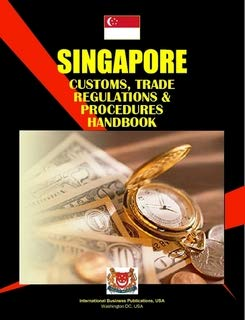 9780739754696: Singapore Customs, Trade Regulations And Procedures Handbook (World Business, Investment And Government Library)