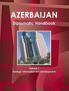 Azerbaijan Diplomatic Handbook (World Business, Investment and Government Library): Ibp Usa
