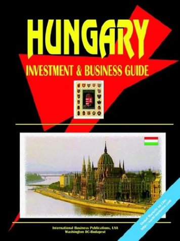 Hungary Investment and Business Guide: Ibp Usa