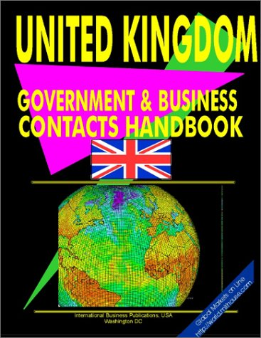 UK Government and Business Contacts Handbook (World Investment and Business L.
