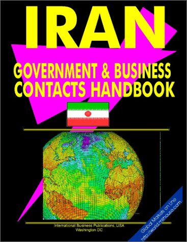 Iran Government and Business Contacts Handbook (World Business, Investment and Government Library) ...