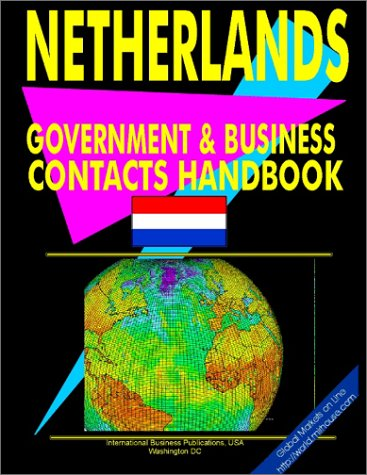 Netherlands Government and Business Contacts Handbook (World Business, Invest.