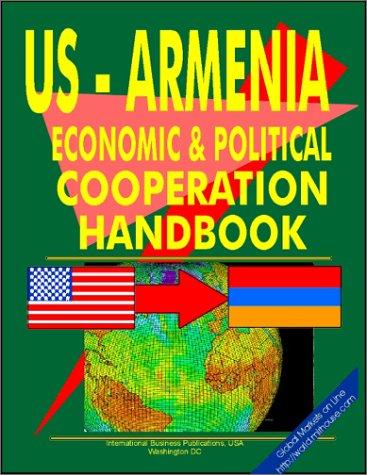 US - Armenia Economic and Political Cooperation Handbook (World Diplomatic and International ...
