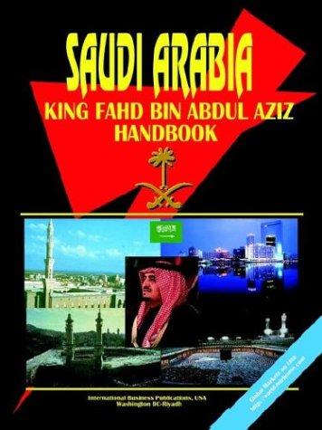 Saudi Arabia King Fahd Bin Abdul Aziz Handbook: Ibp Inc